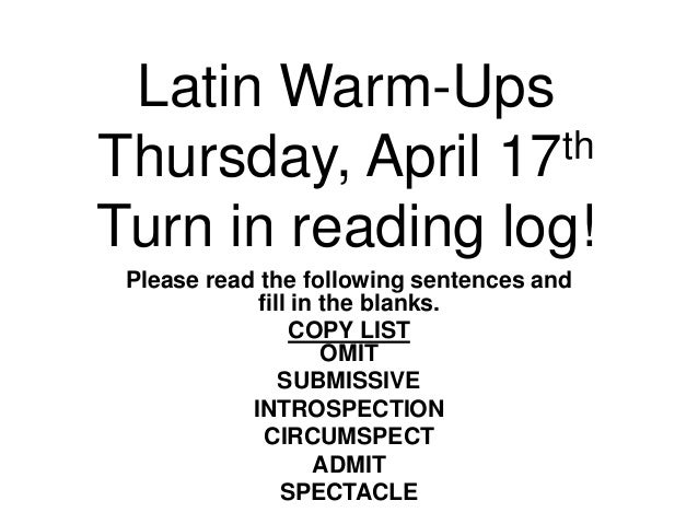 Latin Warm-Ups Thursday, April 17th Turn in reading log! Please read the following sentences and fill in the blanks. COPY ...