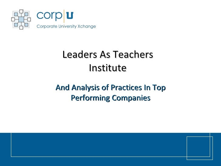 Leaders As Teachers Institute And Analysis of Practices In Top Performing Companies