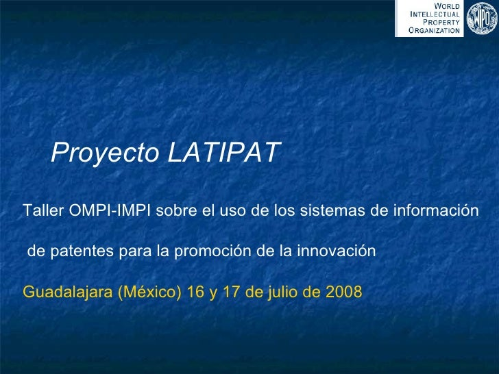 Taller OMPI-IMPI sobre el uso de los sistemas de información de patentes para la promoción de la innovación Guadalajara (M...