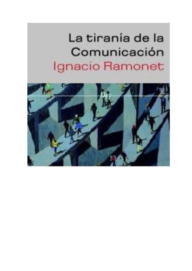 Ígnació Ramónet La Tiranía De La Comunicación Página 2 de 72 Ígnació Ramónet La Tiranía De LaLa Tiranía De La Comunicación...
