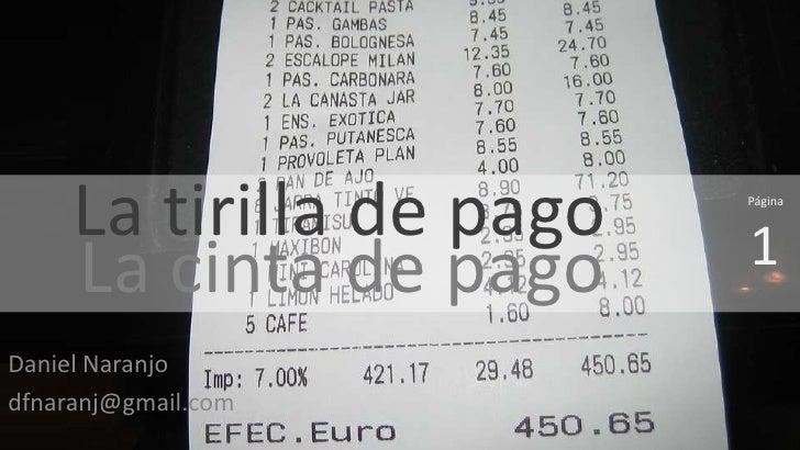 La tirilla de pago   Página                              1      La cinta de pago Daniel Naranjo dfnaranj@gmail.com