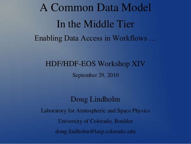 A Common Data Model In the Middle Tier Enabling Data Access in Workflows … HDF/HDF-EOS Workshop XIV September 29, 2010  Do...