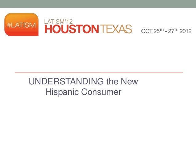 UNDERSTANDING the New   Hispanic Consumer