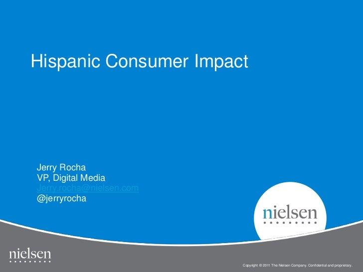 Hispanic Consumer ImpactJerry RochaVP, Digital MediaJerry.rocha@nielsen.com@jerryrocha                          Copyright ...