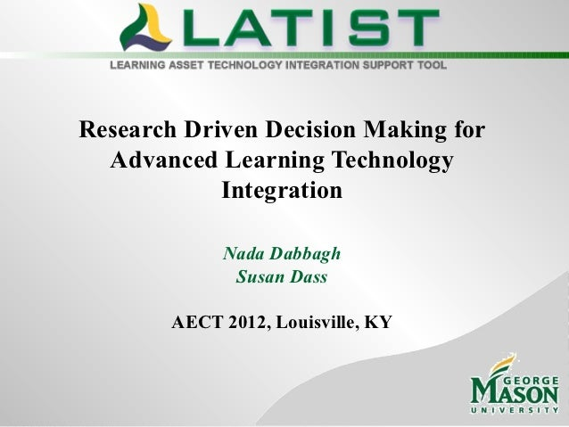 Research Driven Decision Making for  Advanced Learning Technology            Integration             Nada Dabbagh         ...