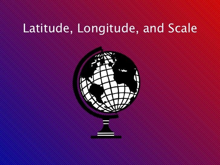 Latitude, Longitude, and Scale