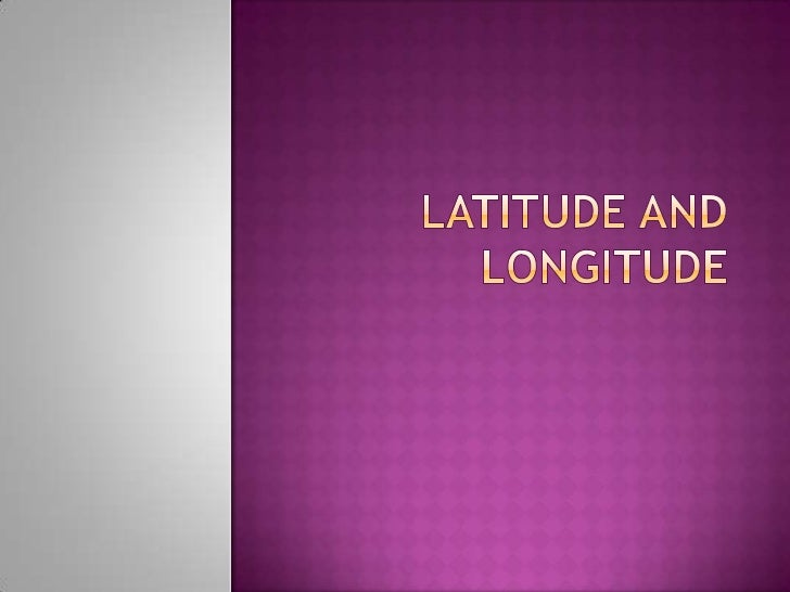 Latitude and Longitude<br />