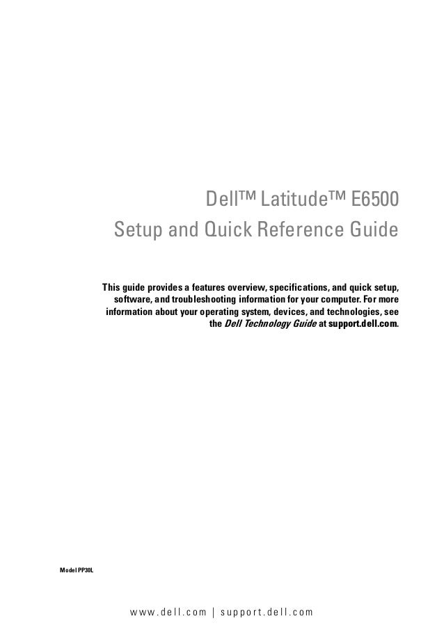 w w w. d e l l . c o m | s u p p o r t . d e l l . c o m Dell™ Latitude™ E6500 Setup and Quick Reference Guide This guide ...