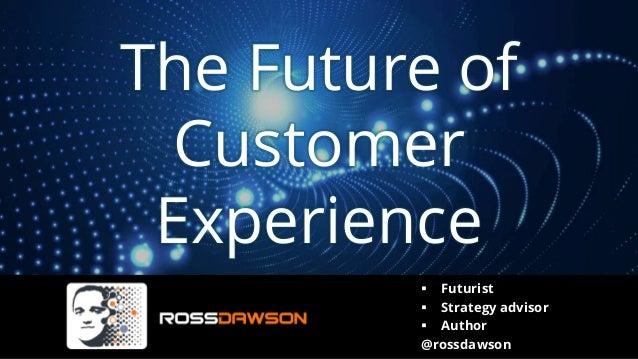 The Future of Customer Experience ▪ Futurist ▪ Strategy advisor ▪ Author @rossdawson