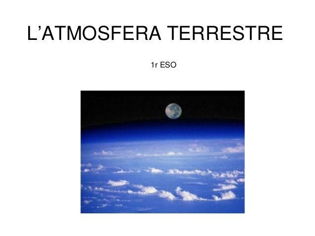 L'ATMOSFERA TERRESTRE 1r ESO