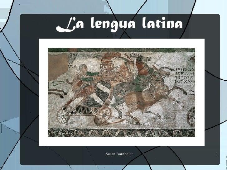 La lengua latina      Susan Bornholdt   1