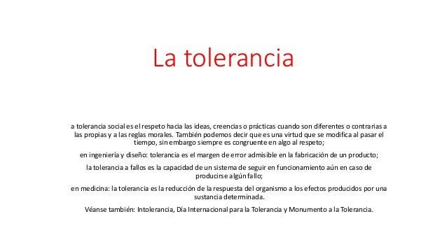 La tolerancia a tolerancia social es el respeto hacia las ideas, creencias o prácticas cuando son diferentes o contrarias ...
