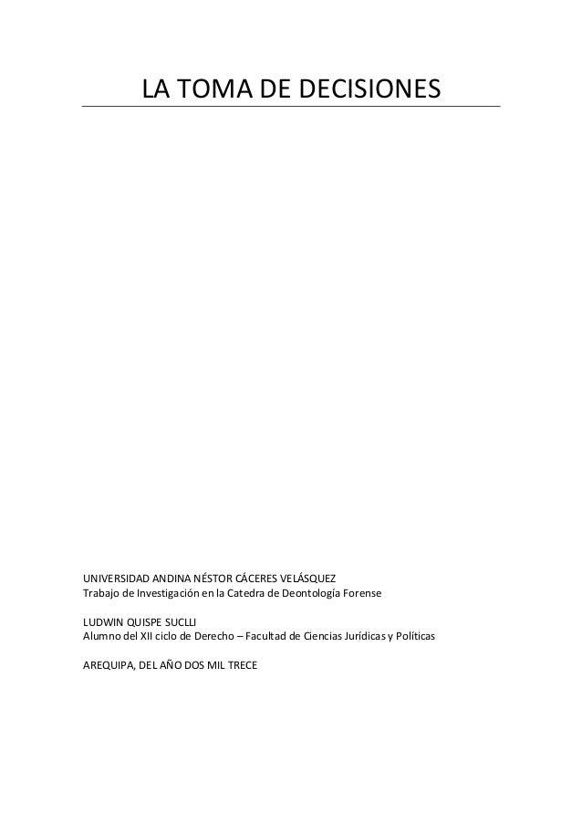 LA TOMA DE DECISIONES  UNIVERSIDAD ANDINA NÉSTOR CÁCERES VELÁSQUEZ Trabajo de Investigación en la Catedra de Deontología F...