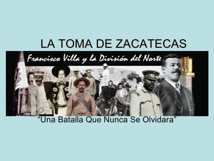 """LA TOMA DE ZACATECAS """" Una Batalla Que Nunca Se Olvidara"""""""