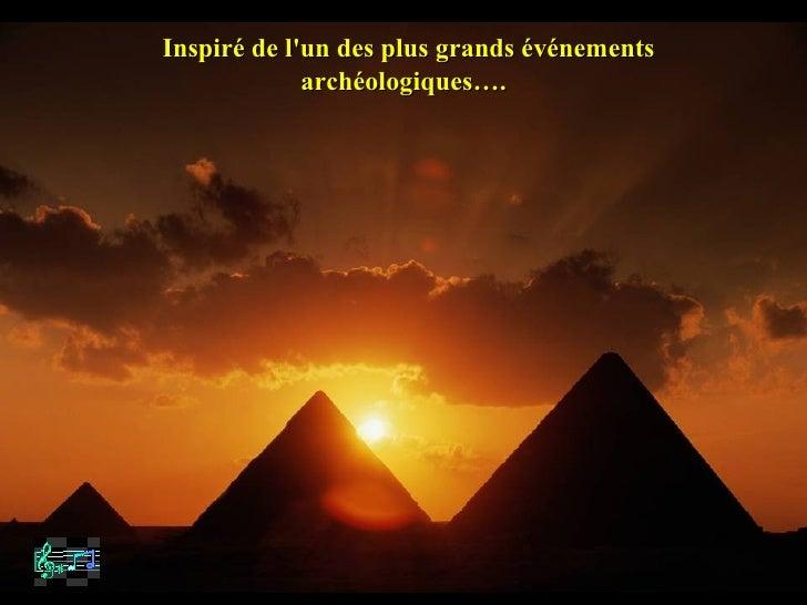 Inspiré de lun des plus grands événements             archéologiques….