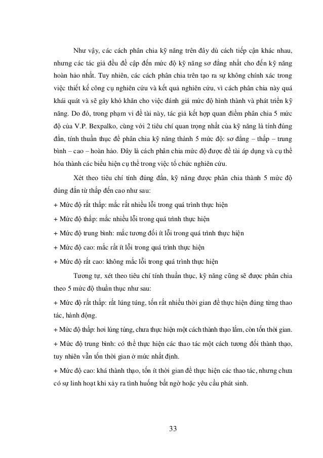 33 Như vậy, các cách phân chia kỹ năng trên đây dù cách tiếp cận khác nhau, nhưng các tác giả đều đề cập đến mức độ kỹ năn...