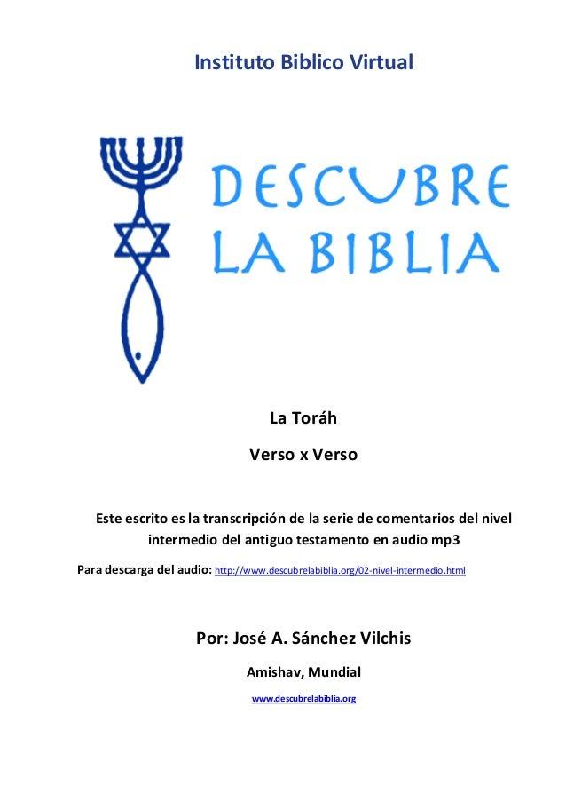 Instituto Biblico Virtual La Toráh Verso x Verso Este escrito es la transcripción de la serie de comentarios del nivel int...