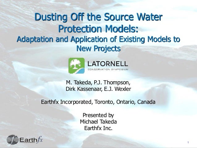 1 Dusting Off the Source Water Protection Models: Adaptation and Application of Existing Models to New Projects M. Takeda,...