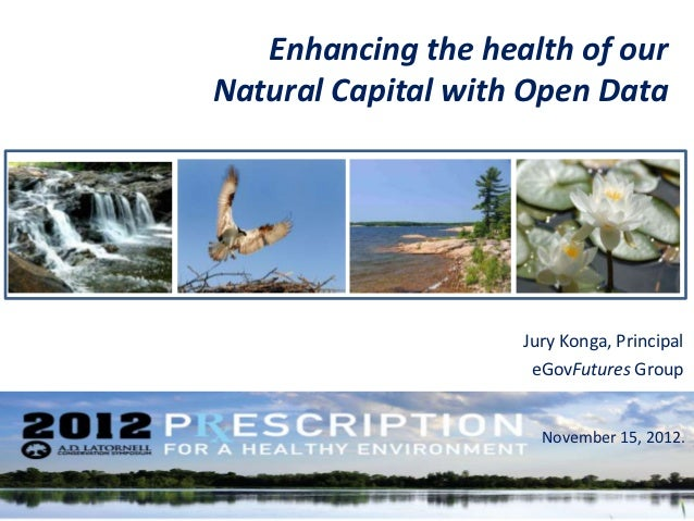 Enhancing the health of ourNatural Capital with Open Data                    Jury Konga, Principal                     eGo...