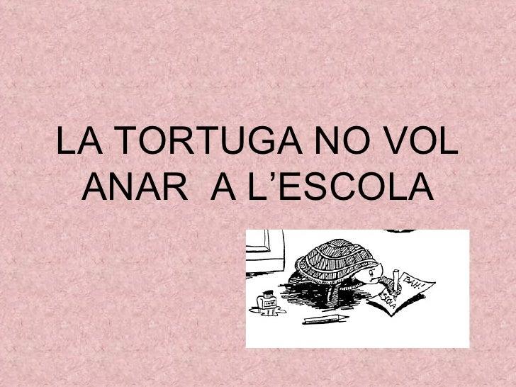 LA TORTUGA NO VOL ANAR A L'ESCOLA
