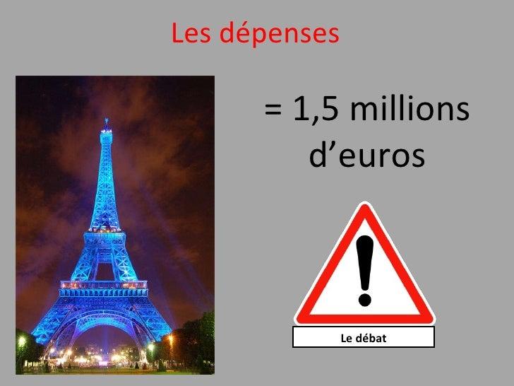 Les dépenses = 1,5 millions d'euros Le débat