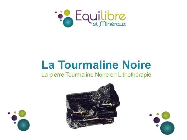La Tourmaline Noire La pierre Tourmaline Noire en Lithothérapie