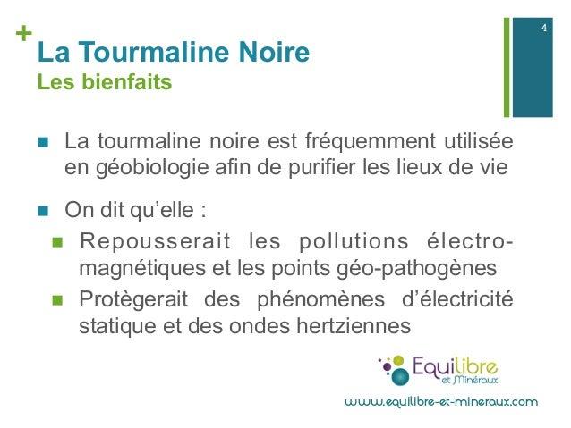+ La Tourmaline Noire Les bienfaits n La tourmaline noire est fréquemment utilisée en géobiologie afin de purifier les l...