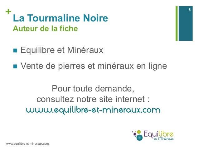 + La Tourmaline Noire Auteur de la fiche n Equilibre et Minéraux n Vente de pierres et minéraux en ligne Pour toute de...