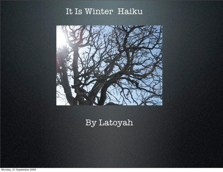 It Is Winter Haiku                                     By Latoyah     Monday, 21 September 2009