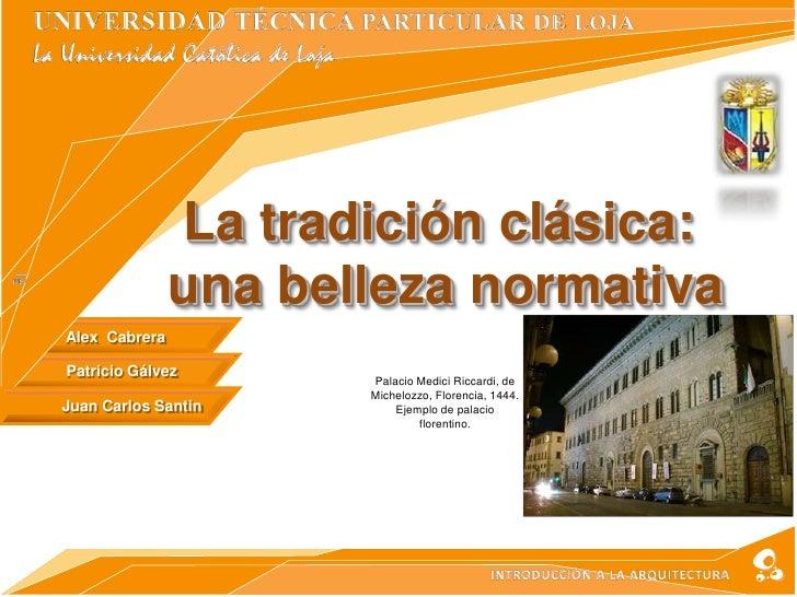 La tradición clásica:                una belleza normativa Alex Cabrera  Patricio Gálvez                       Palacio Med...