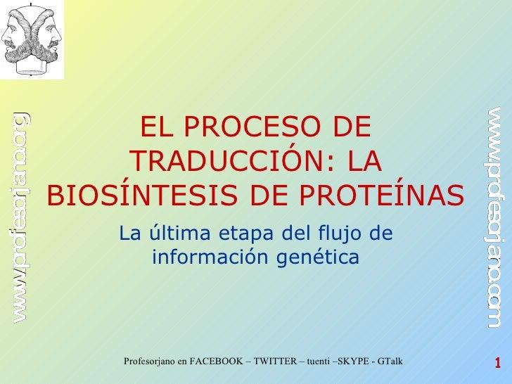 EL PROCESO DE TRADUCCIÓN: LA BIOSÍNTESIS DE PROTEÍNAS La última etapa del flujo de información genética