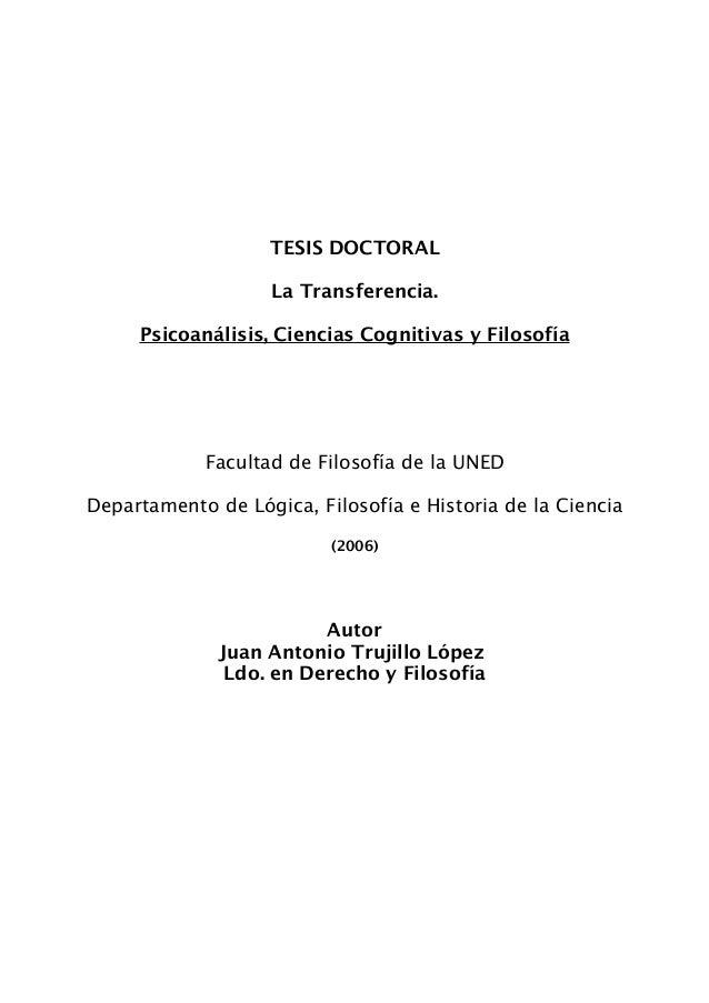 TESIS DOCTORAL La Transferencia. Psicoanálisis, Ciencias Cognitivas y Filosofía Facultad de Filosofía de la UNED Departame...