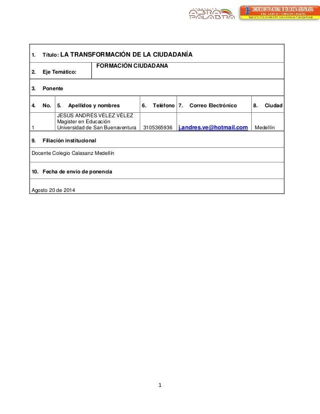 1  1. Título: LA TRANSFORMACIÓN DE LA CIUDADANÍA  2. Eje Temático:  FORMACIÓN CIUDADANA  3. Ponente  4. No.  5. Apellidos ...
