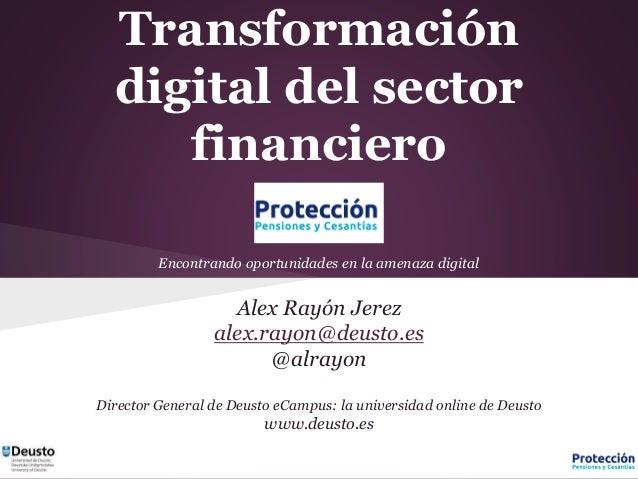 Alex Rayón Jerez alex.rayon@deusto.es @alrayon Director General de Deusto eCampus: la universidad online de Deusto www.deu...