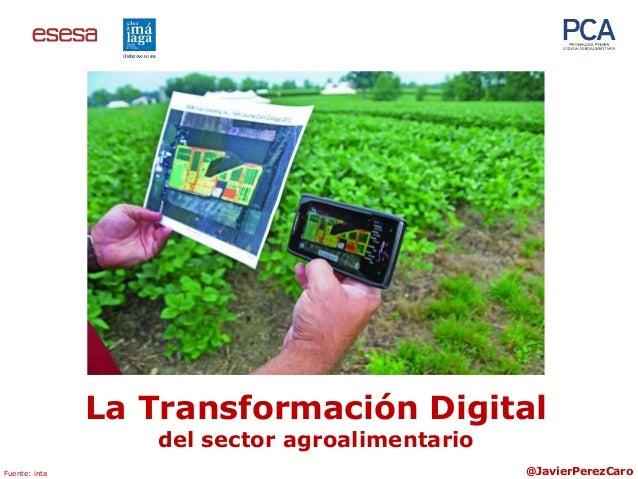 La Transformación Digital del sector agroalimentario @JavierPerezCaroFuente: inta