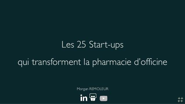 Les 25 Start-ups qui transforment la pharmacie d'officine Morgan REMOLEUR