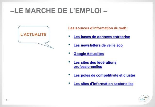 –6– –LE MARCHE DE L'EMPLOI – Les sources d'information du web : • Les bases de données entreprise • Les newsletters de vei...