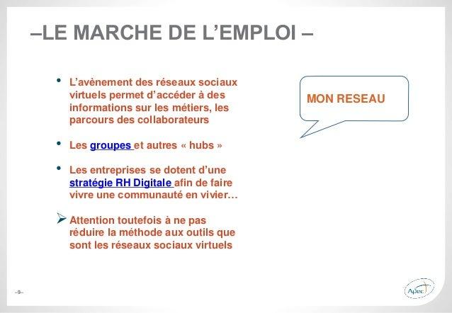 –9– –LE MARCHE DE L'EMPLOI – • L'avènement des réseaux sociaux virtuels permet d'accéder à des informations sur les métier...