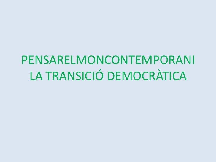 PENSARELMONCONTEMPORANILA TRANSICIÓ DEMOCRÀTICA<br />