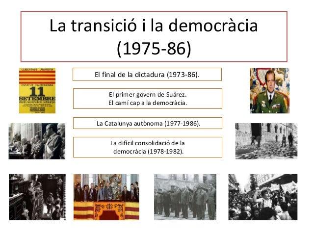 La transició i la democràcia (1975-86) El final de la dictadura (1973-86). El primer govern de Suárez. El camí cap a la de...