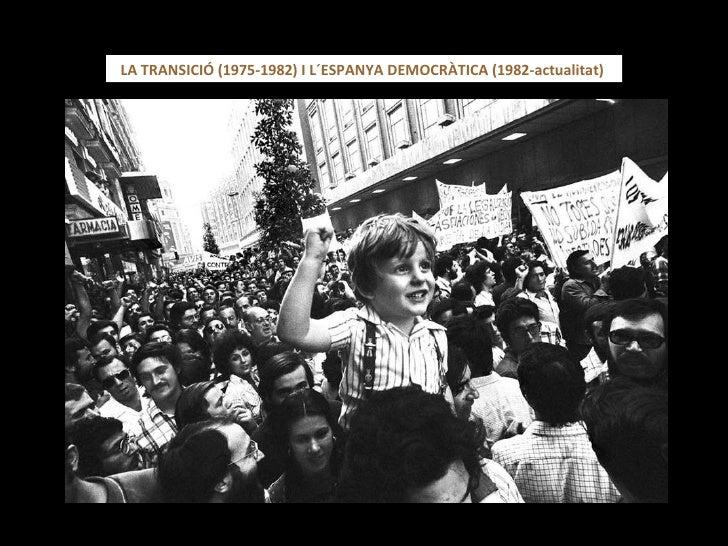 LA TRANSICIÓ (1975-1982) I L´ESPANYA DEMOCRÀTICA (1982-actualitat)