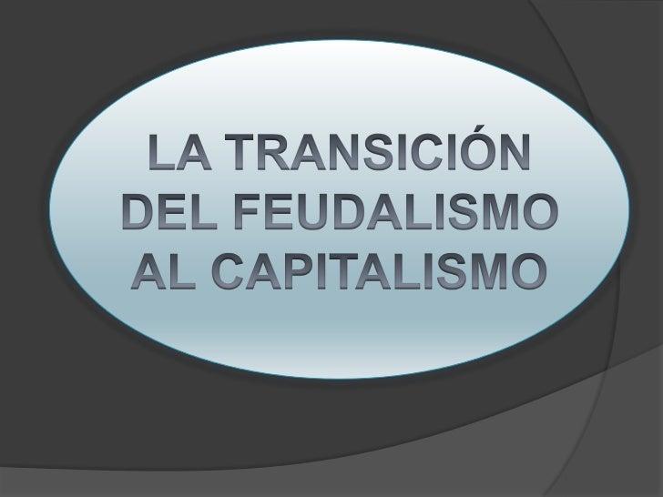 Para entender el origen y consolidación del sistema de mercado o capitalista es necesario remontarse al orden feudal de la...