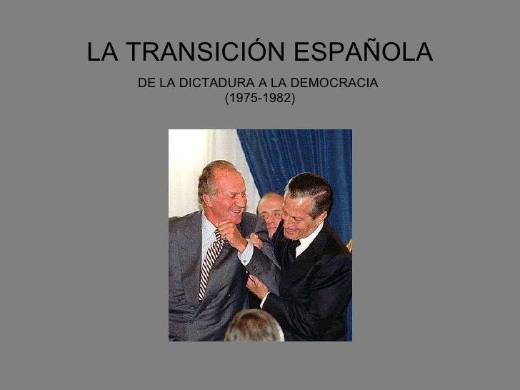 LA TRANSICIÓN ESPAÑOLA DE LA DICTADURA A LA DEMOCRACIA  (1975-1982)