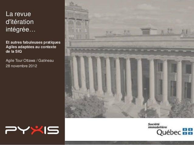 La revueditérationintégrée…Et autres fabuleuses pratiquesAgiles adaptées au contextede la SIQAgile Tour Ottawa / Gatineau2...