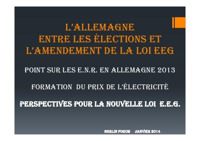 L'ALLEMAGNE ENTRE LES ÉLECTIONS ET L'AMENDEMENT DE LA LOI EEG POINT SUR LES E.N.R. EN ALLEMAGNE 2013 FORMATION DU PRIX DE ...
