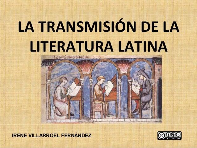 LA TRANSMISIÓN DE LA  LITERATURA LATINAIRENE VILLARROEL FERNÁNDEZ