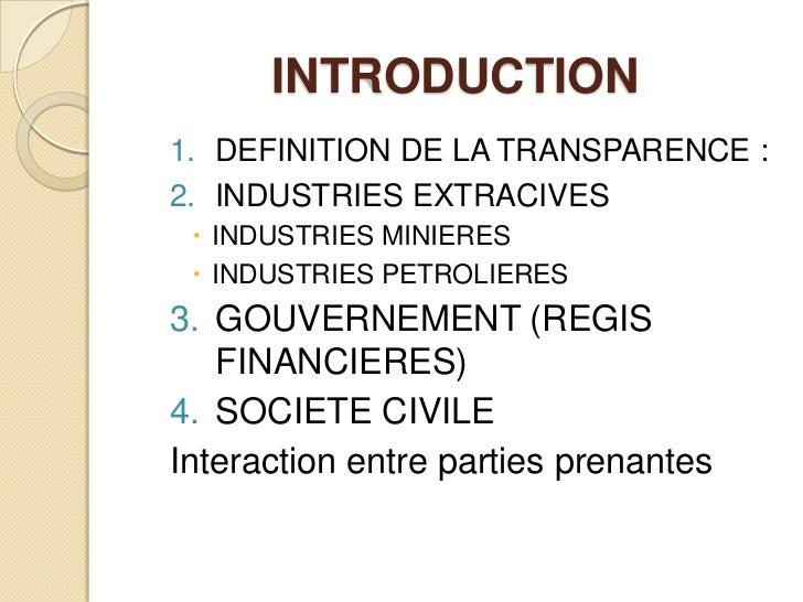 INTRODUCTION<br />DEFINITION DE LA TRANSPARENCE:<br />INDUSTRIES EXTRACIVES<br />INDUSTRIES MINIERES<br />INDUSTRIES PETR...