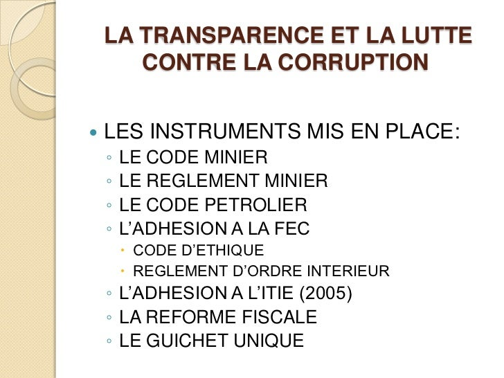 LA TRANSPARENCE ET LA LUTTE CONTRE LA CORRUPTION<br />LES INSTRUMENTS MIS EN PLACE:<br />LE CODE MINIER<br />LE REGLEMENT ...