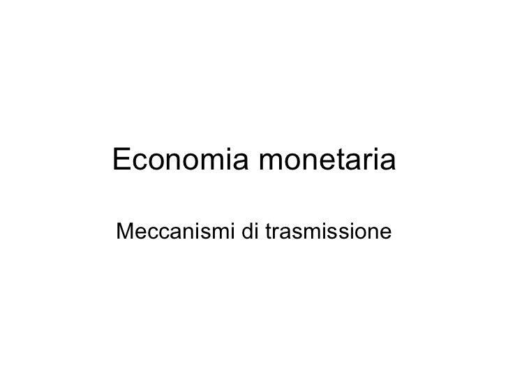 Economia monetaria Meccanismi di trasmissione