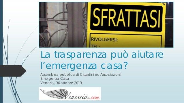 La trasparenza può aiutare l'emergenza casa? Assemblea pubblica di Cittadini ed Associazioni: Emergenza Casa Venezia, 30 o...